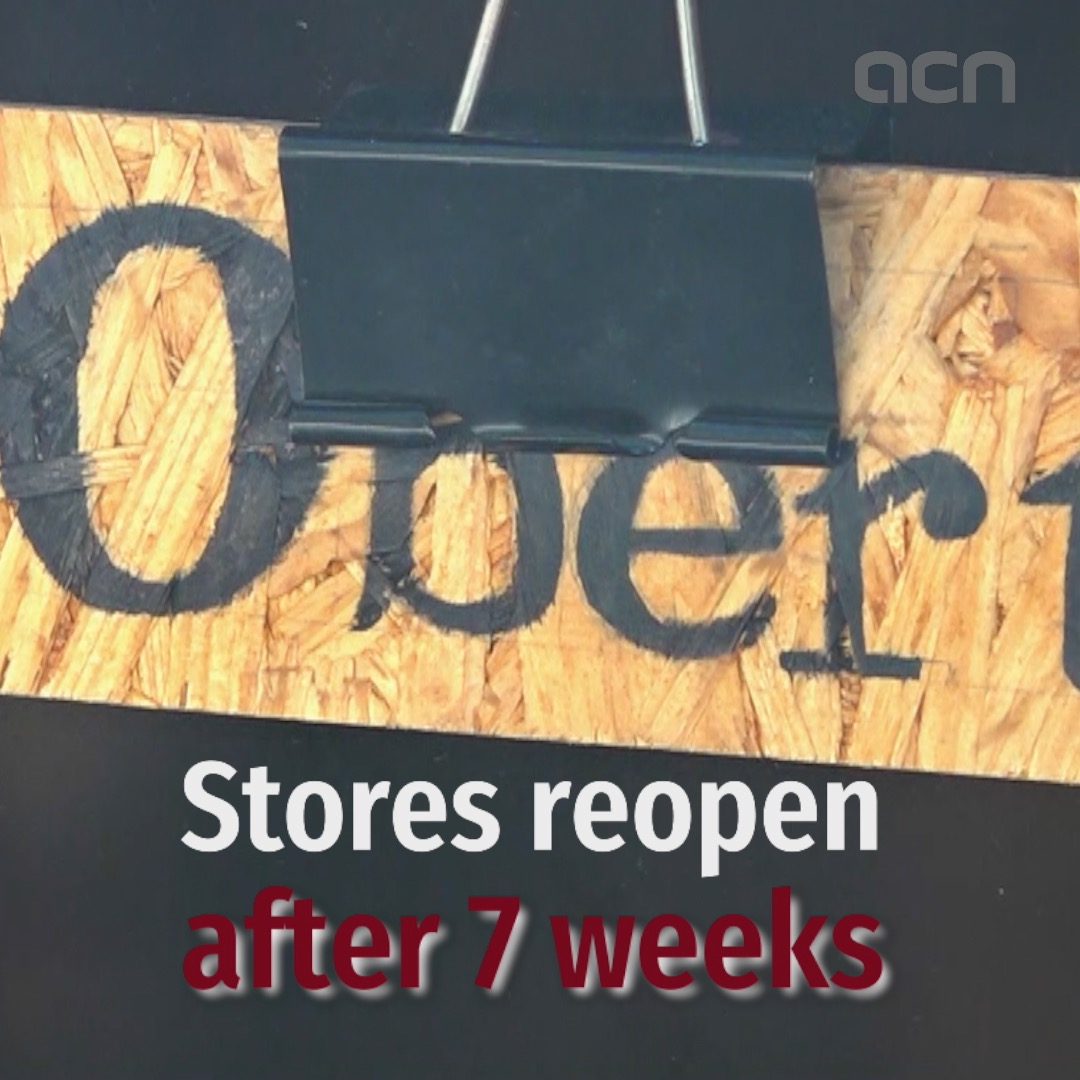 Stores reopen after 7 weeks